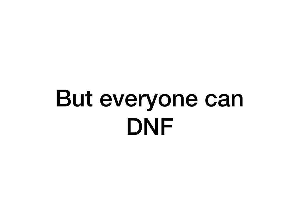 But everyone can DNF