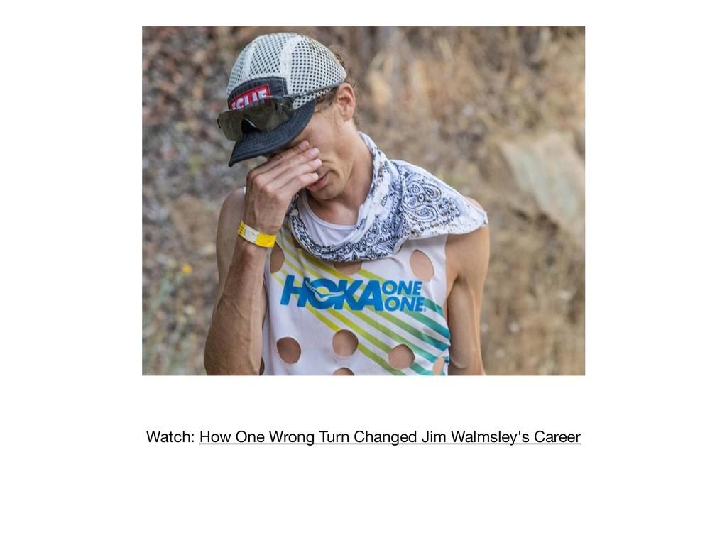Watch: How One Wrong Turn Changed Jim Walmsley'...