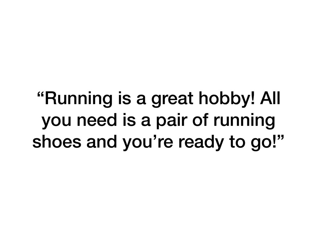 """Running is a great hobby! All you need is a pa..."