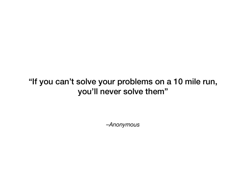 "–Anonymous ""If you can't solve your problems on..."