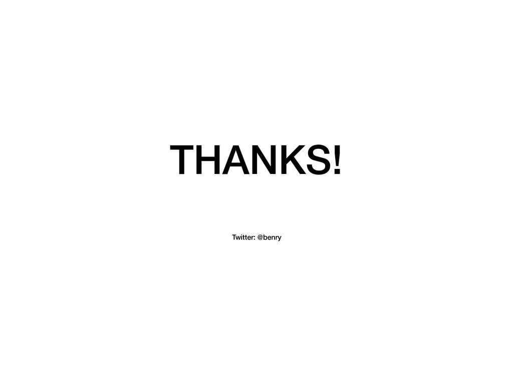 THANKS! Twitter: @benry