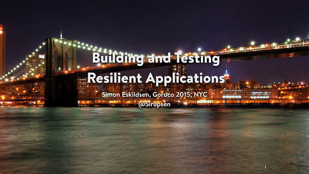 Building and Testing Resilient Applications Sim...