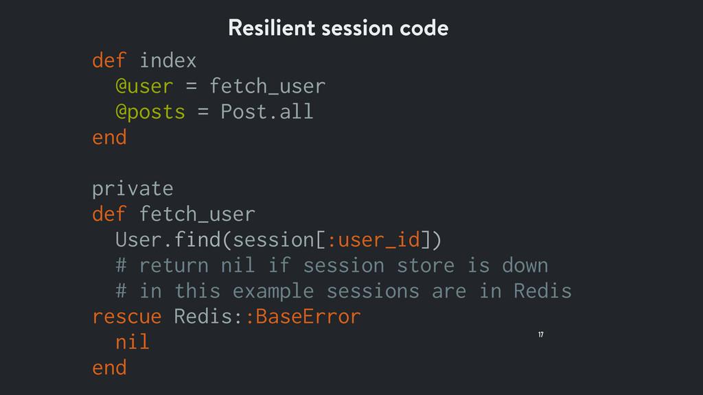 17 Resilient session code def index @user = fet...