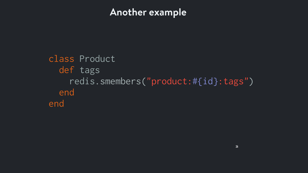 26 Another example class Product def tags redis...