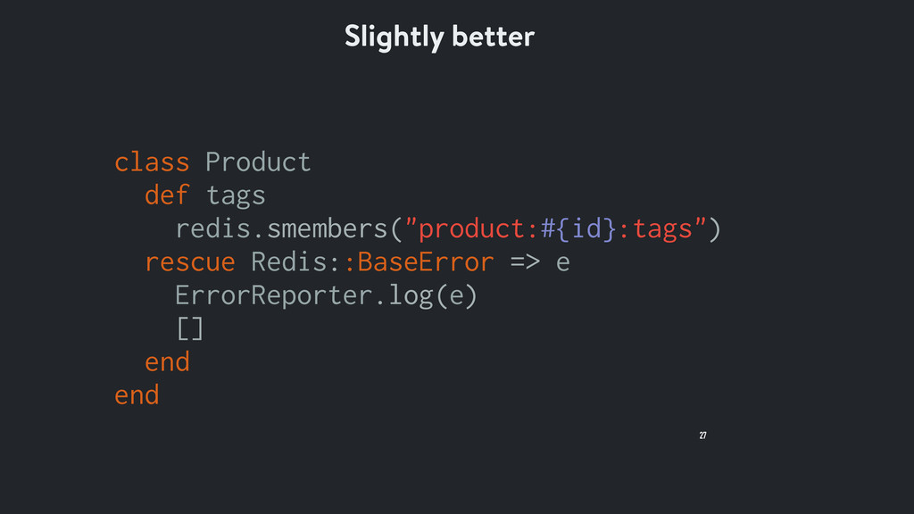 27 Slightly better class Product def tags redis...