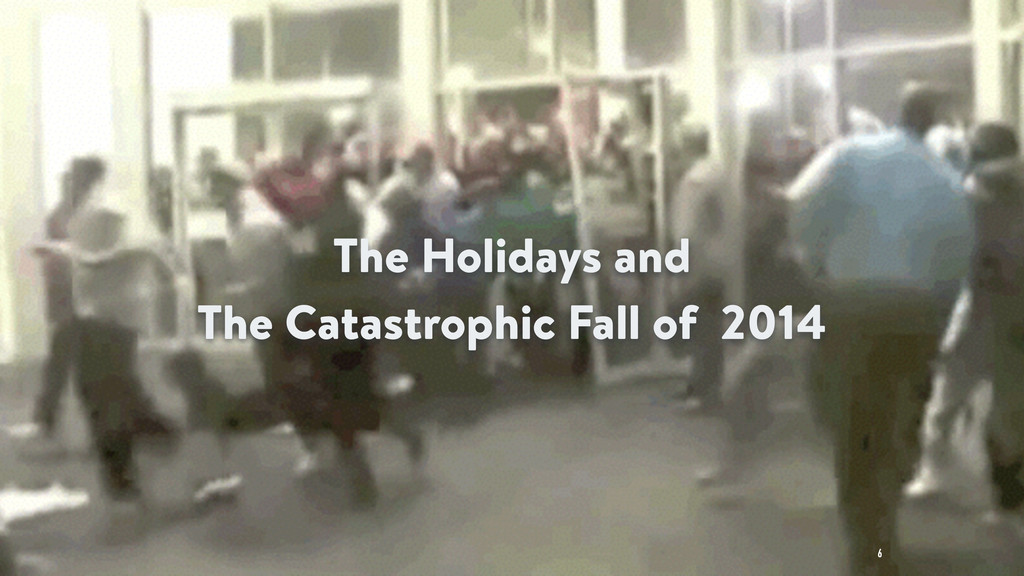 6 The Holidays and The Catastrophic Fall of 2014