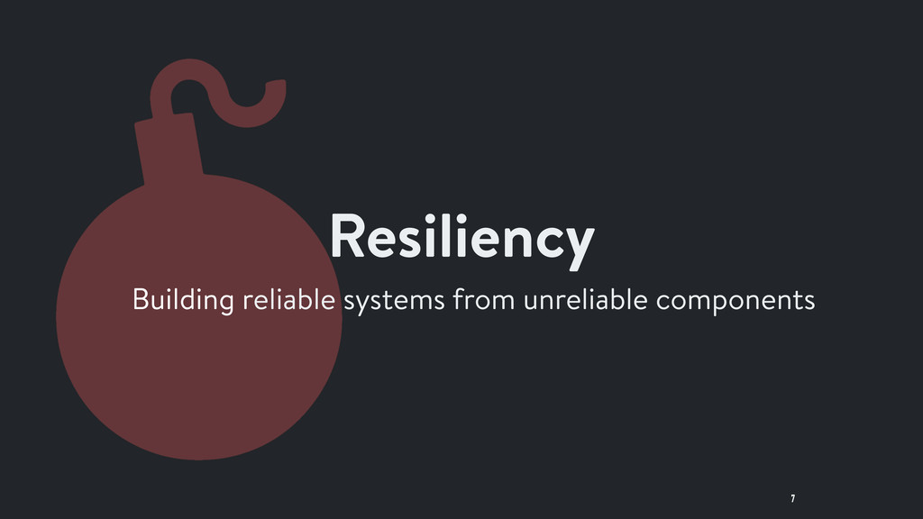 7 Resiliency Building reliable systems from unr...