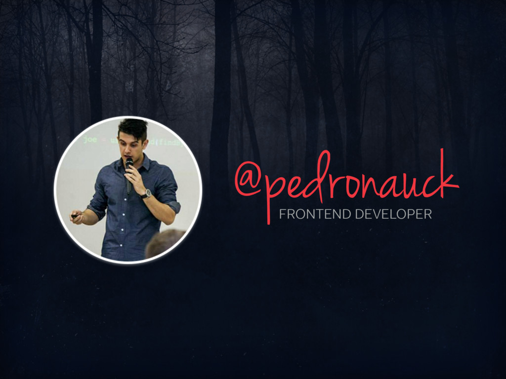 @pedronauck FRONTEND DEVELOPER