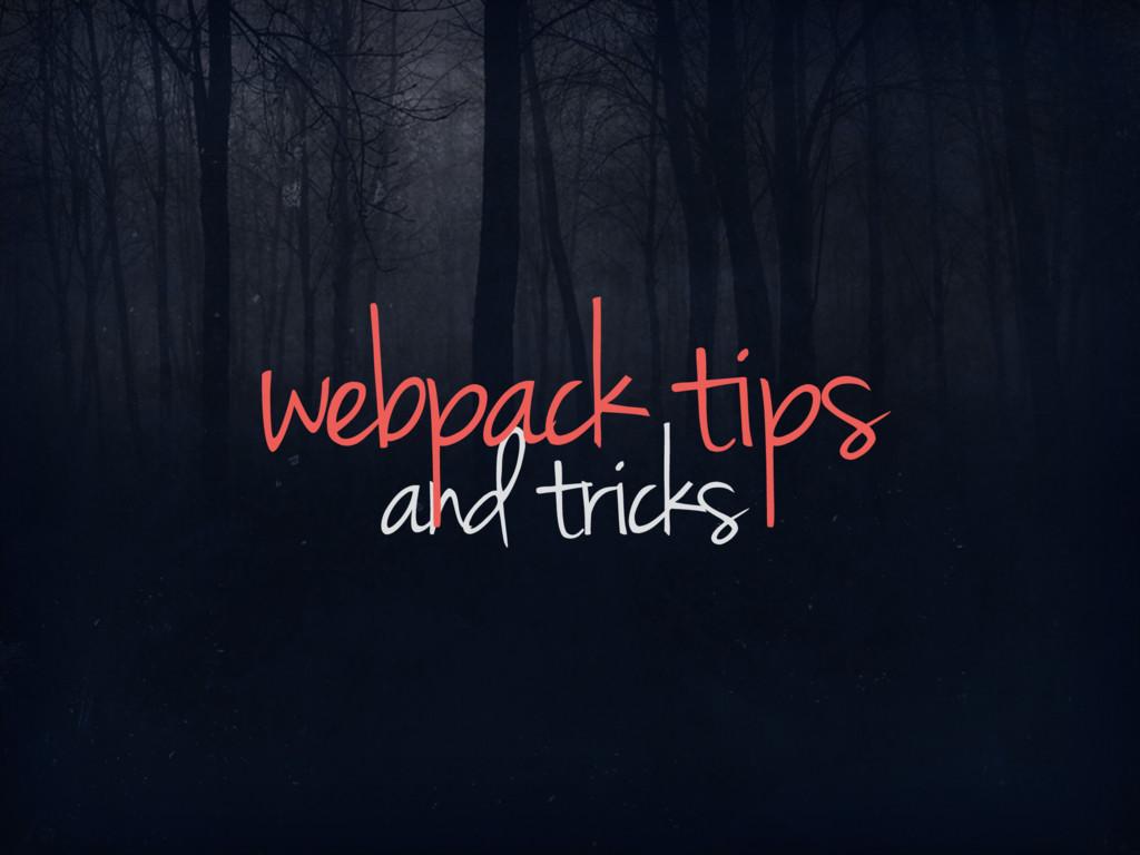 and tricks webpack tips