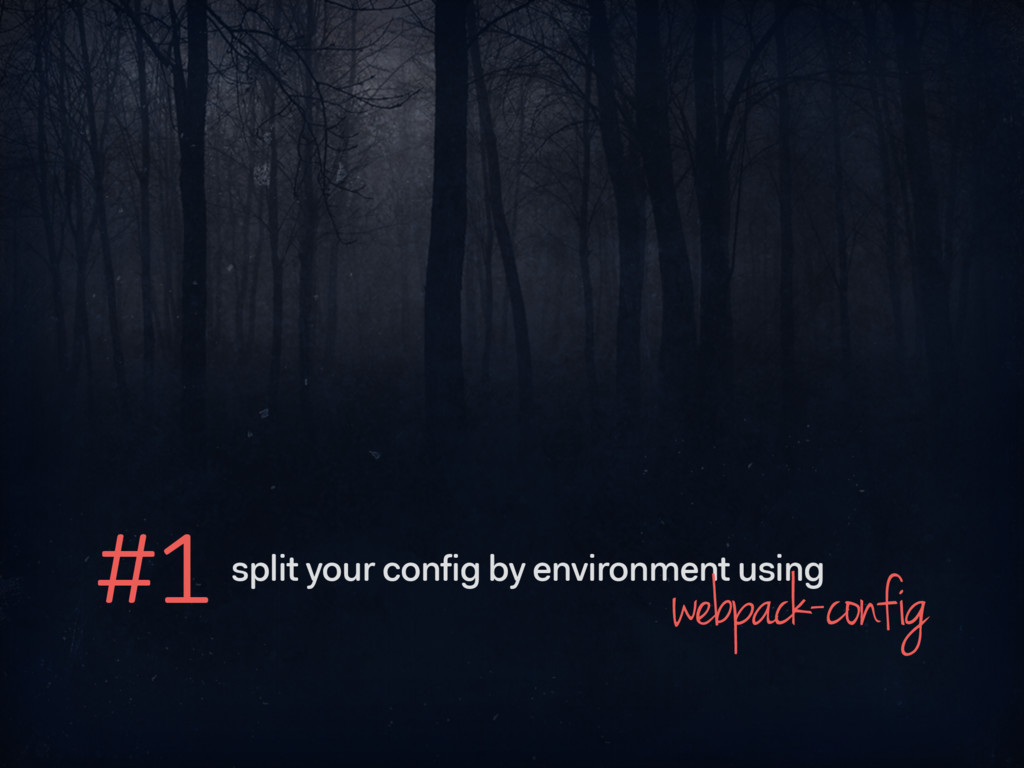 #1 split your config by environment using webpa...