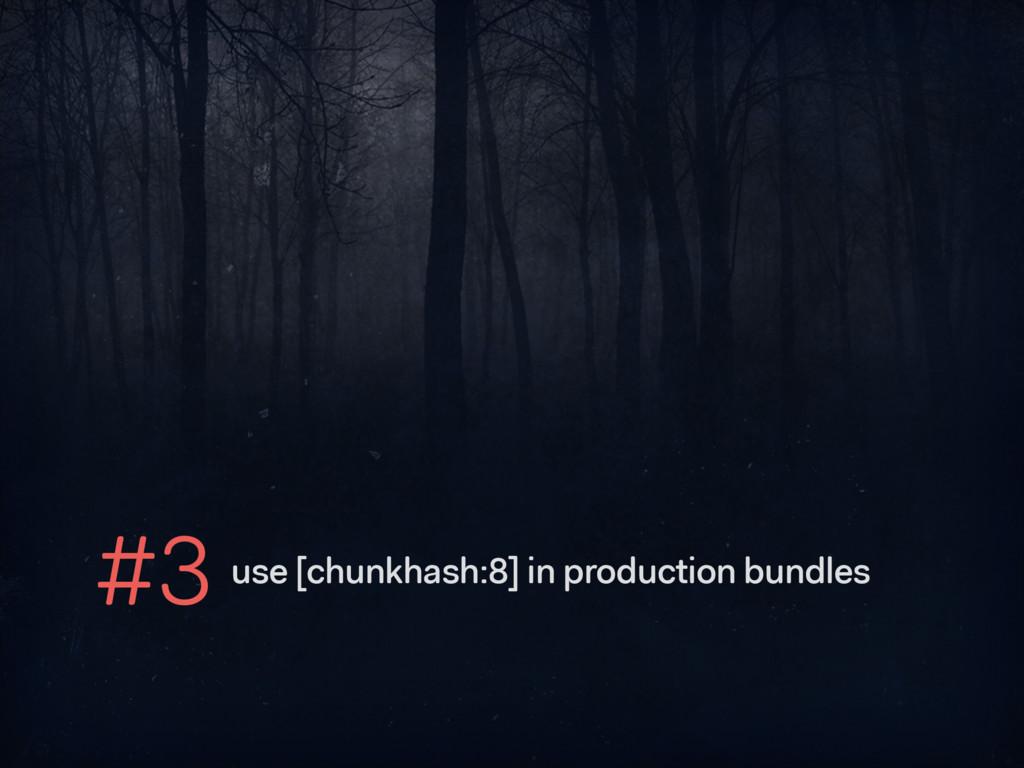 #3 use [chunkhash:8] in production bundles