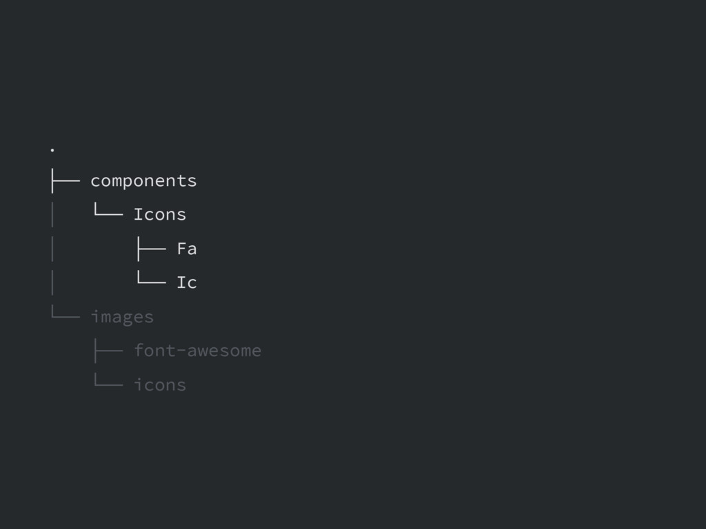 . ├── components │ └── Icons │ ├── Fa │ └── Ic ...