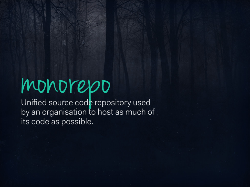 monorepo Unified source code repository used by ...