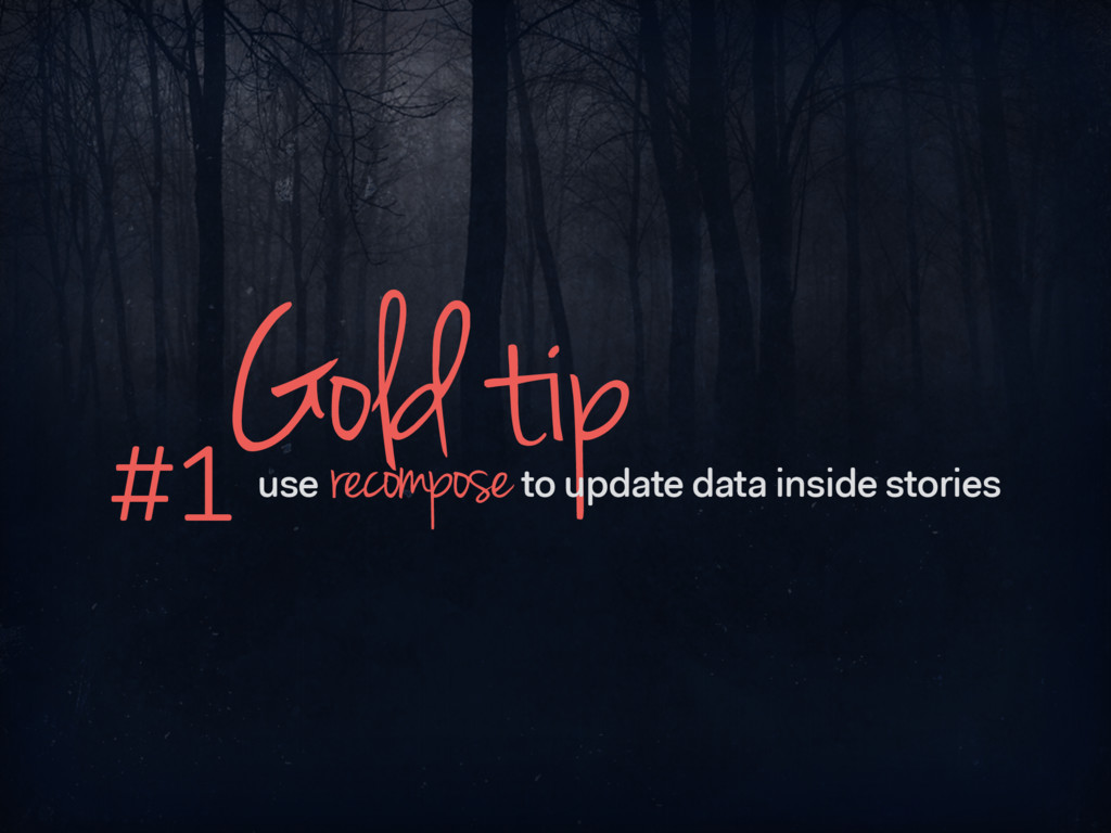 Gold tip #1 use to update data inside stories r...