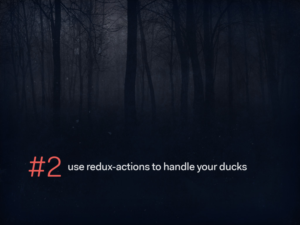 #2 use redux-actions to handle your ducks