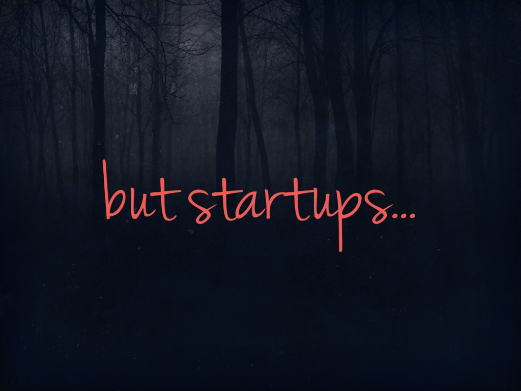 but startups...