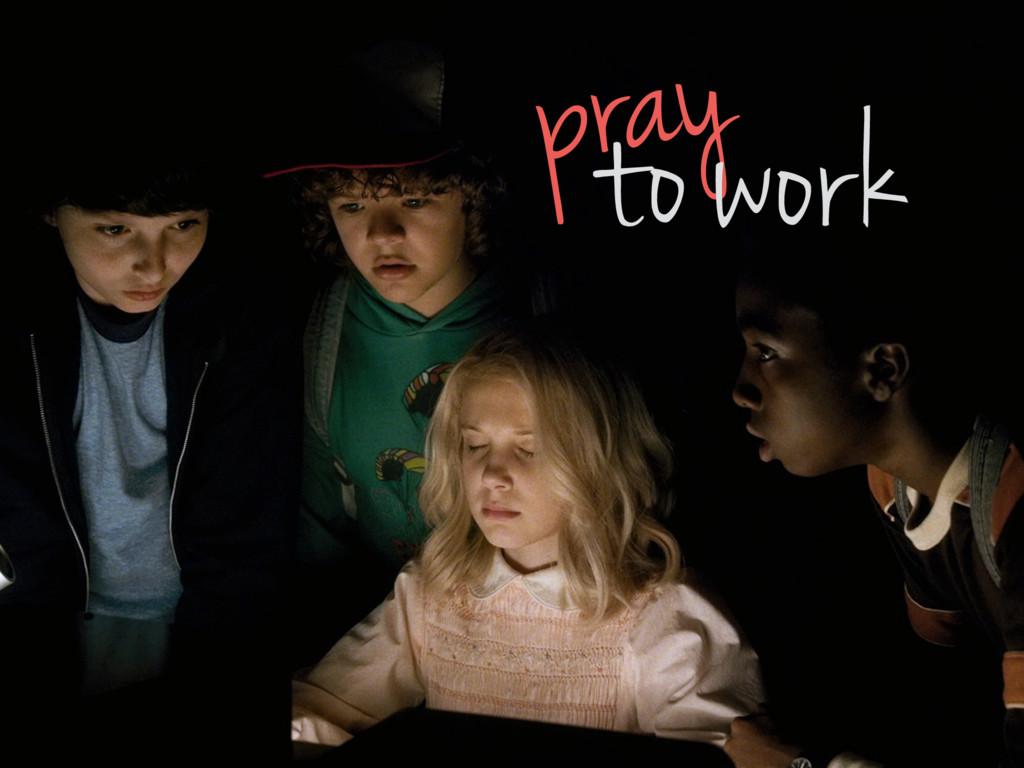 pray to work
