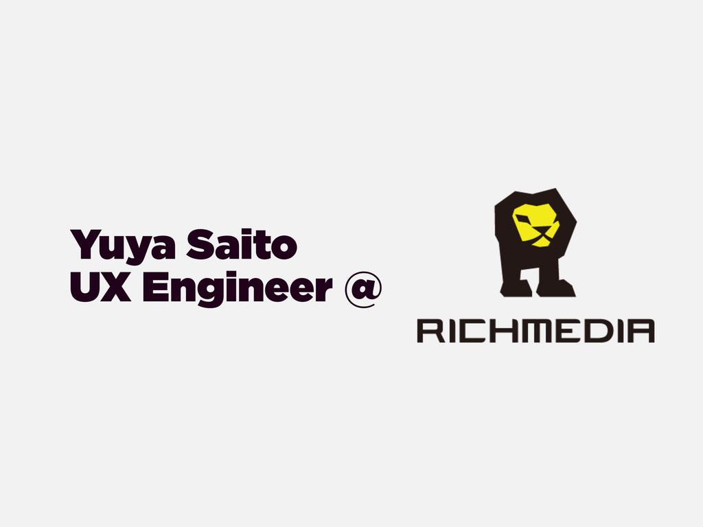UX Engineer @ Yuya Saito