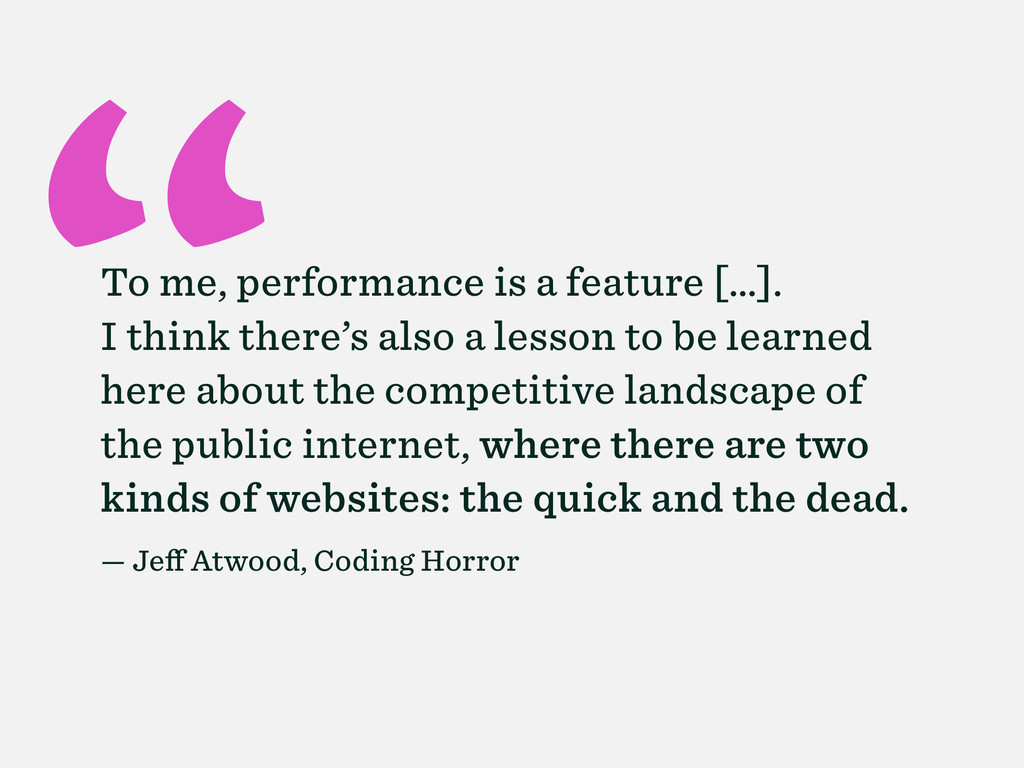 """"""" To me, performance is a feature […]. I think ..."""