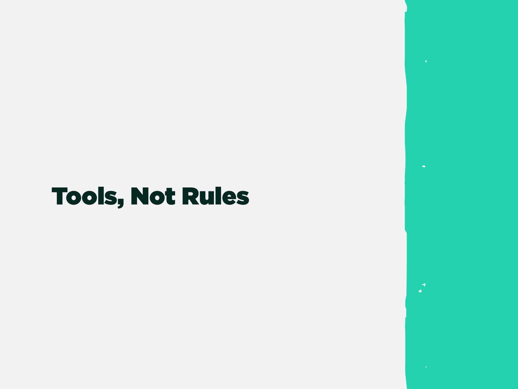 Tools, Not Rules
