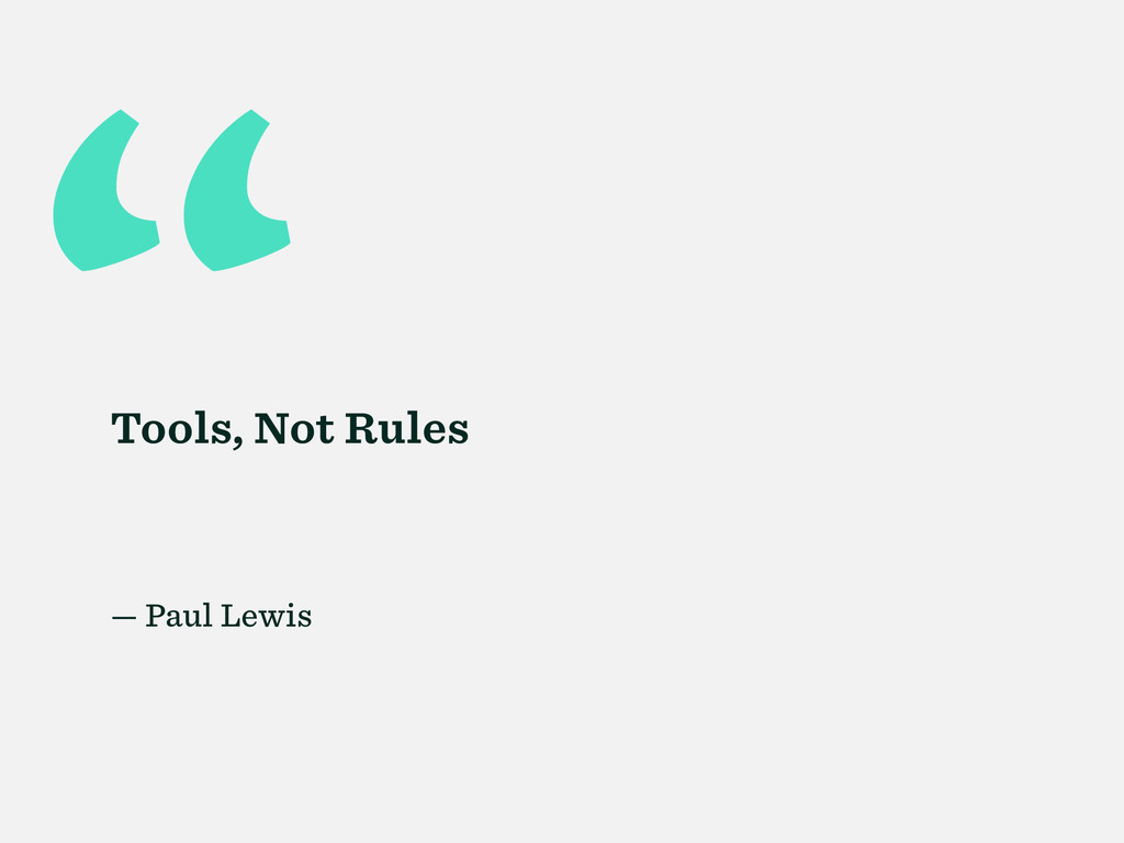 """ Tools, Not Rules — Paul Lewis"