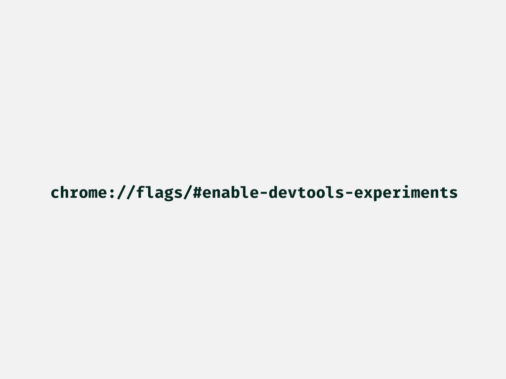 chrome://flags/#enable-devtools-experiments