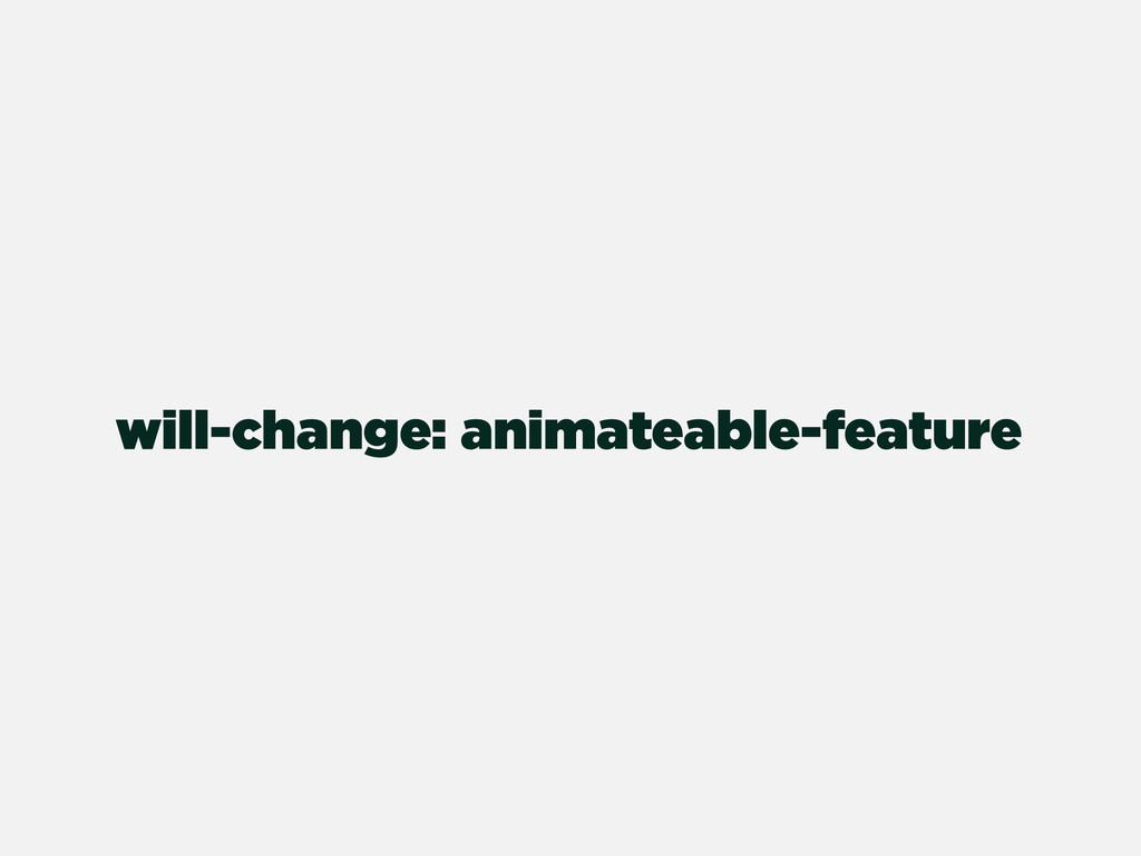 will-change: animateable-feature