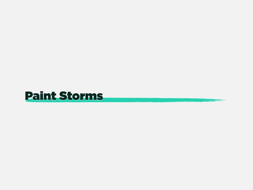 Paint Storms