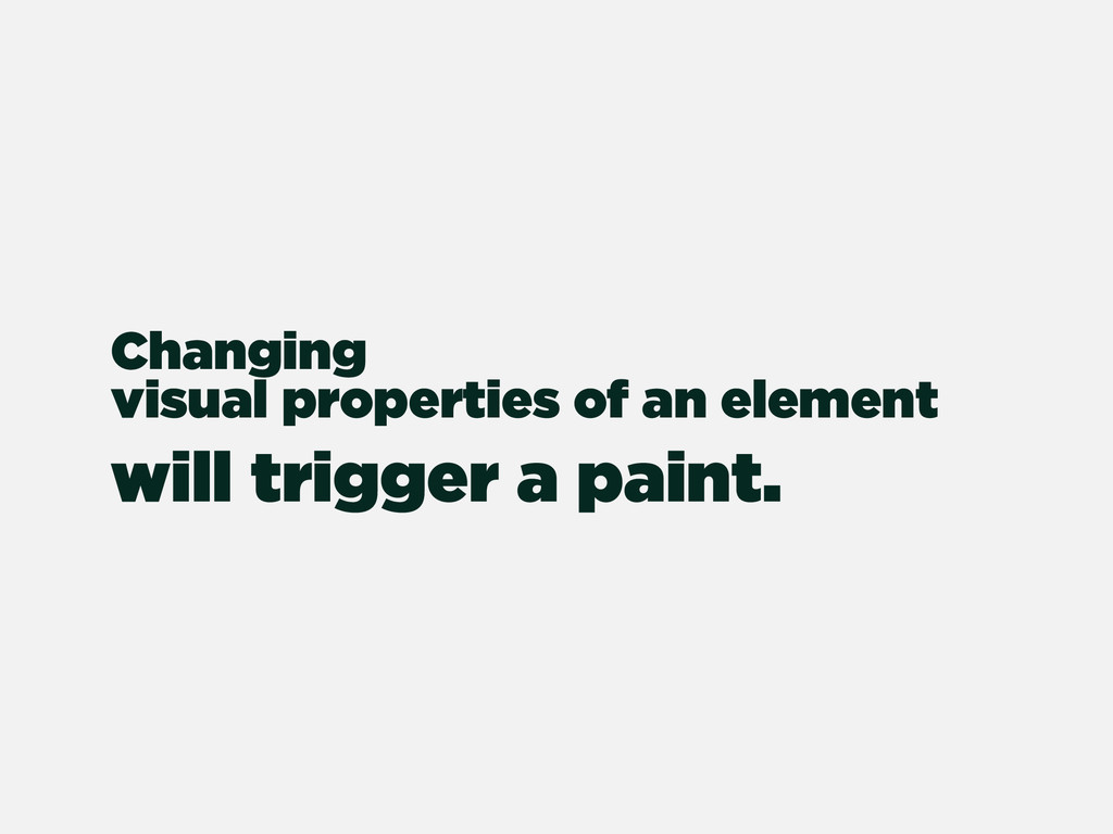 Changing visual properties of an element will t...