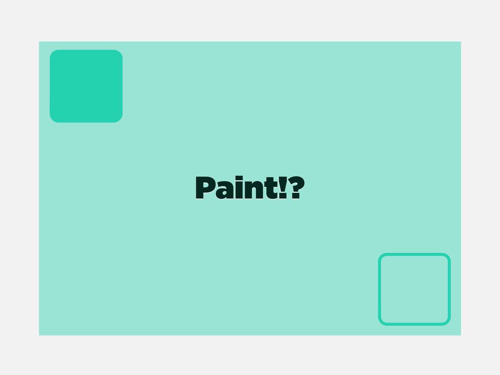 Paint!?