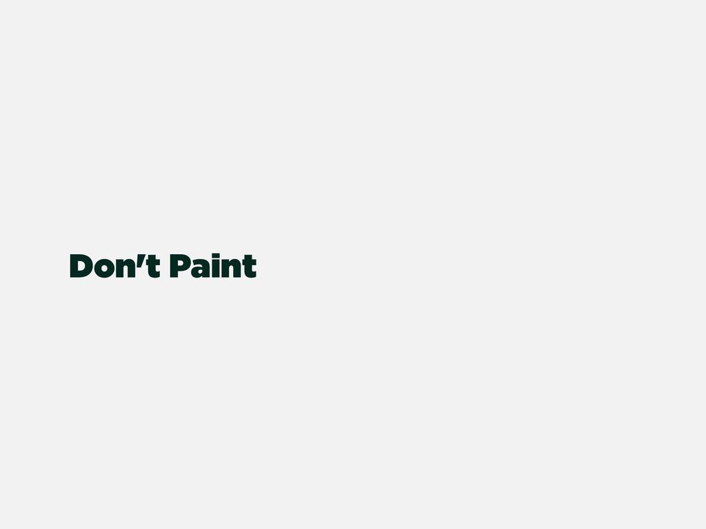 Don't Paint