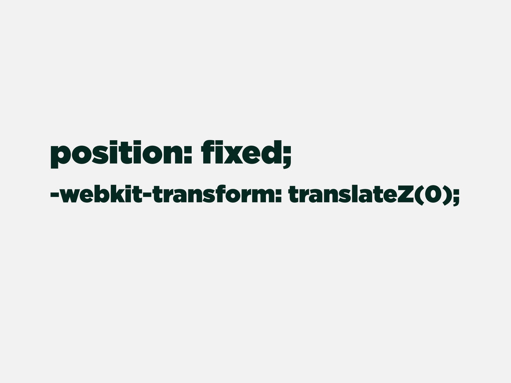 -webkit-transform: translateZ(0); position: fixe...