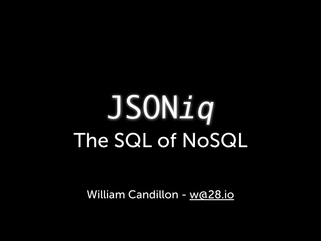 JSONiq The SQL of NoSQL William Candillon - w@2...
