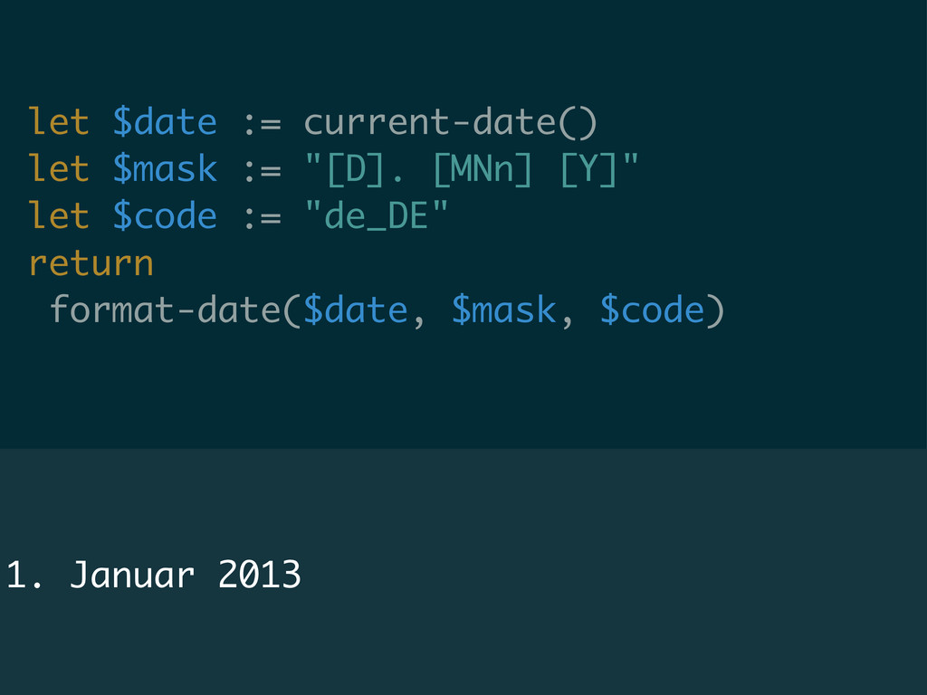 "let $date := current-date() let $mask := ""[D]. ..."