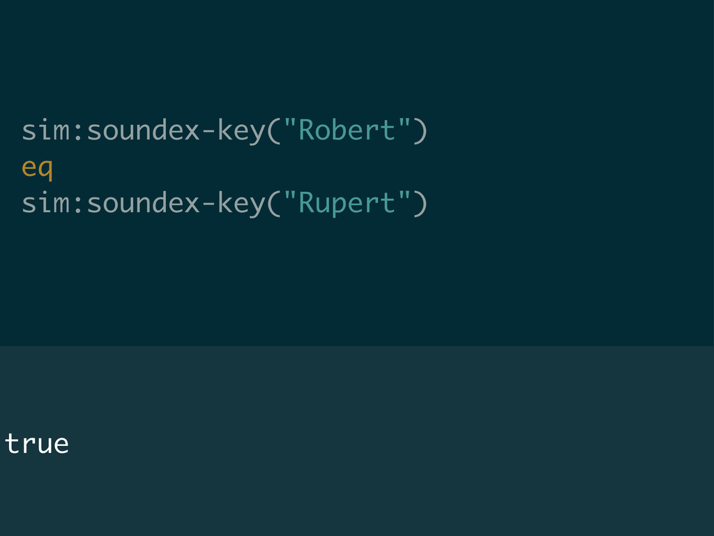 "sim:soundex-key(""Robert"") eq sim:soundex-key(""R..."