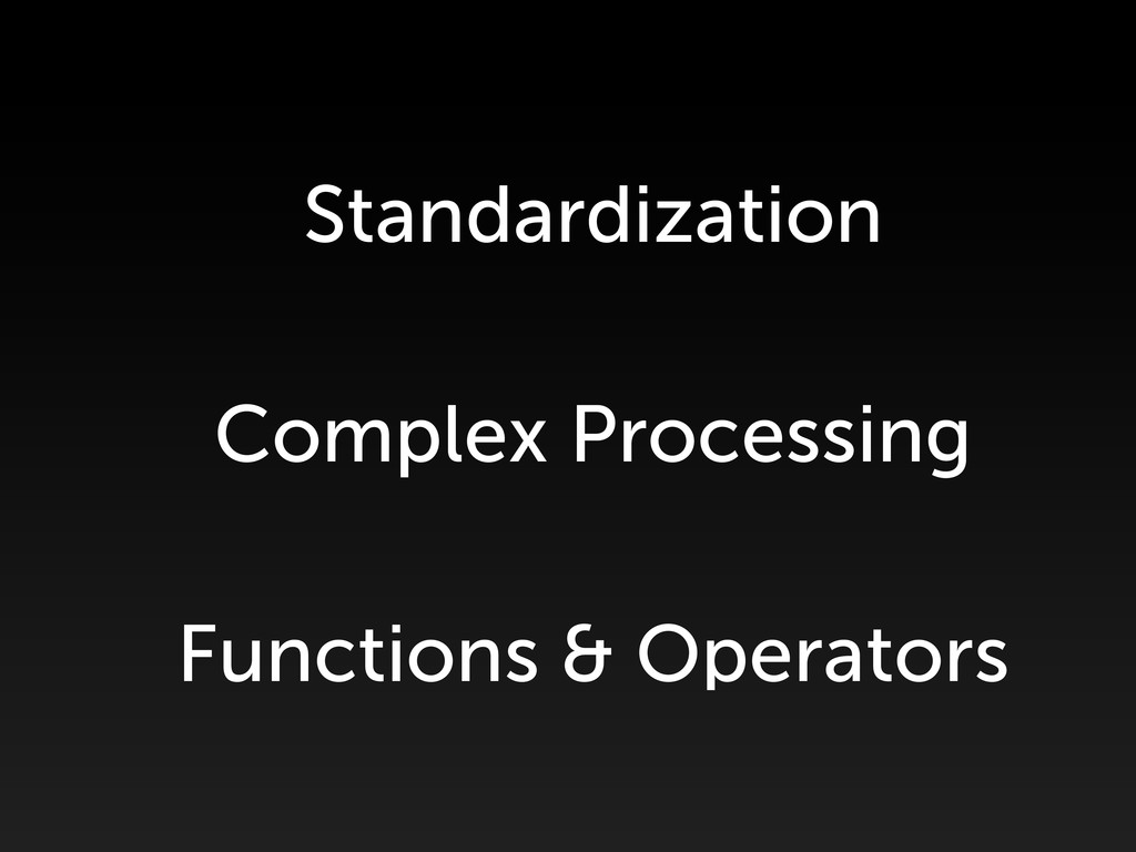 Standardization Complex Processing Functions & ...