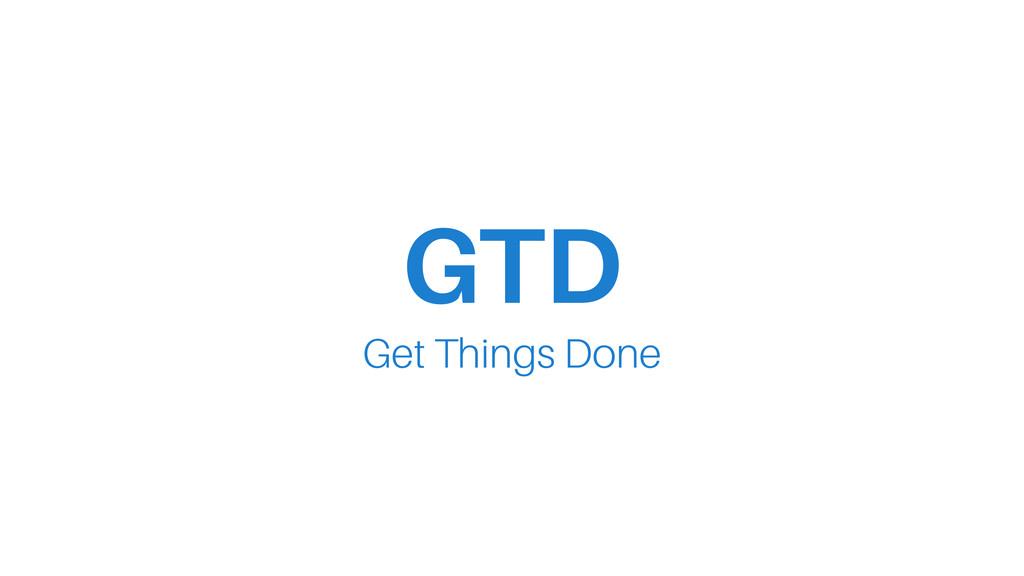 GTD Get Things Done