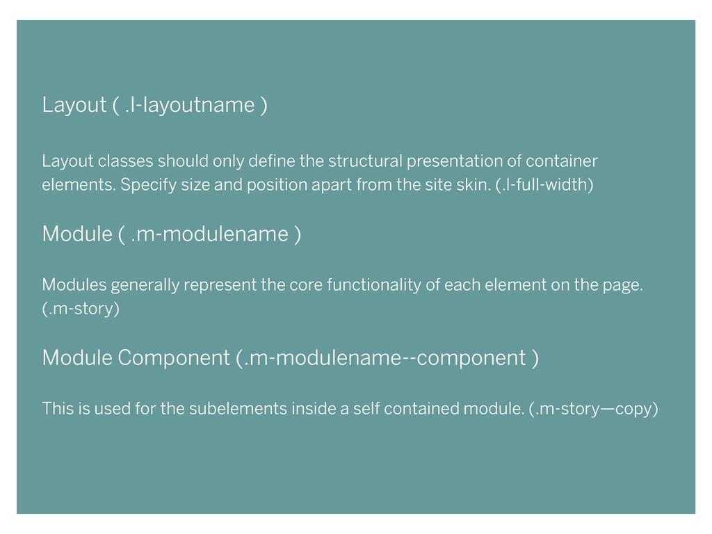 Layout ( .l-layoutname ) ! Layout classes shoul...