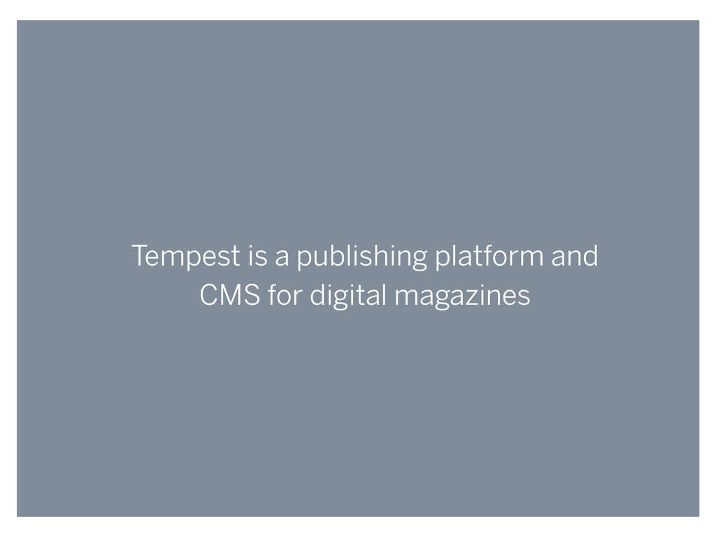 Tempest is a publishing platform and CMS for di...