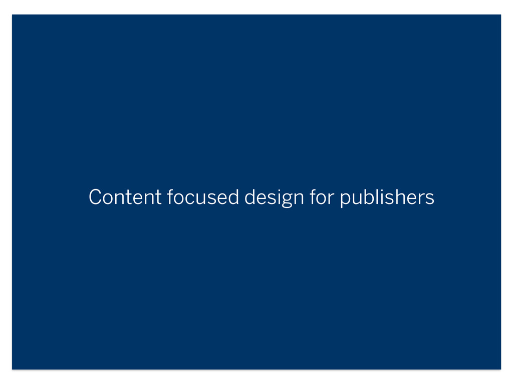 Content focused design for publishers