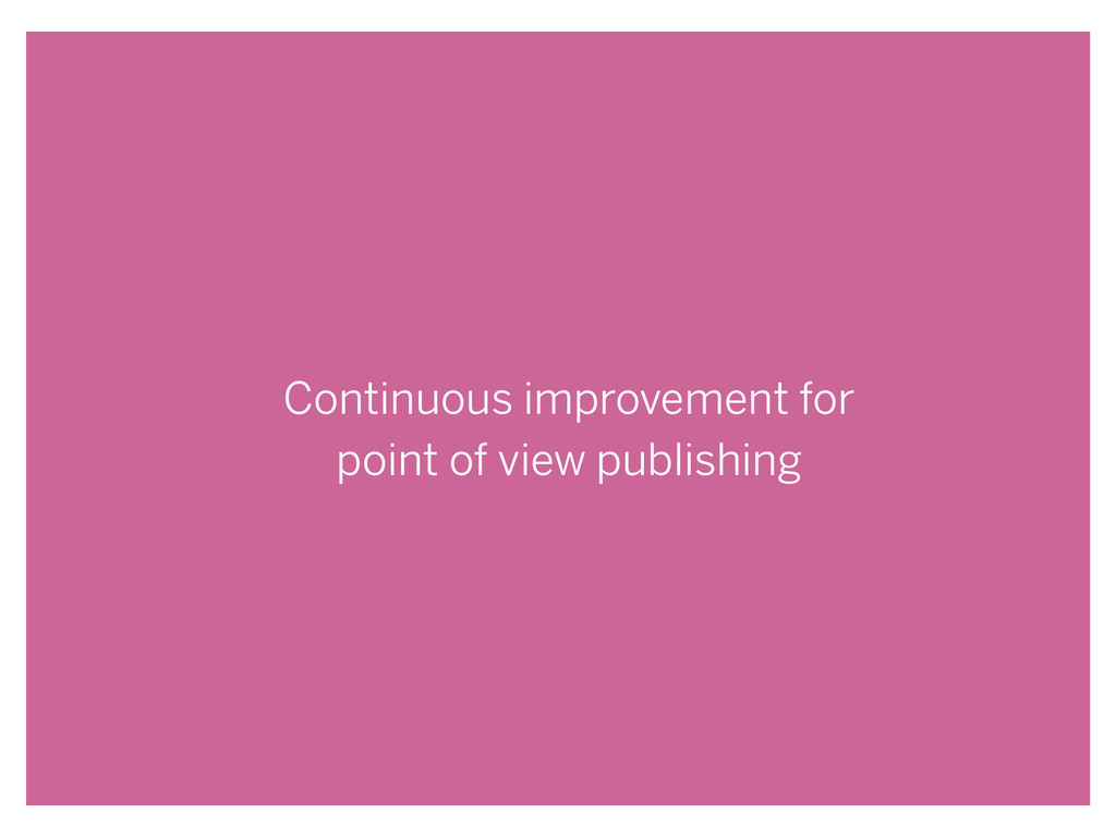 Continuous improvement for point of view publis...