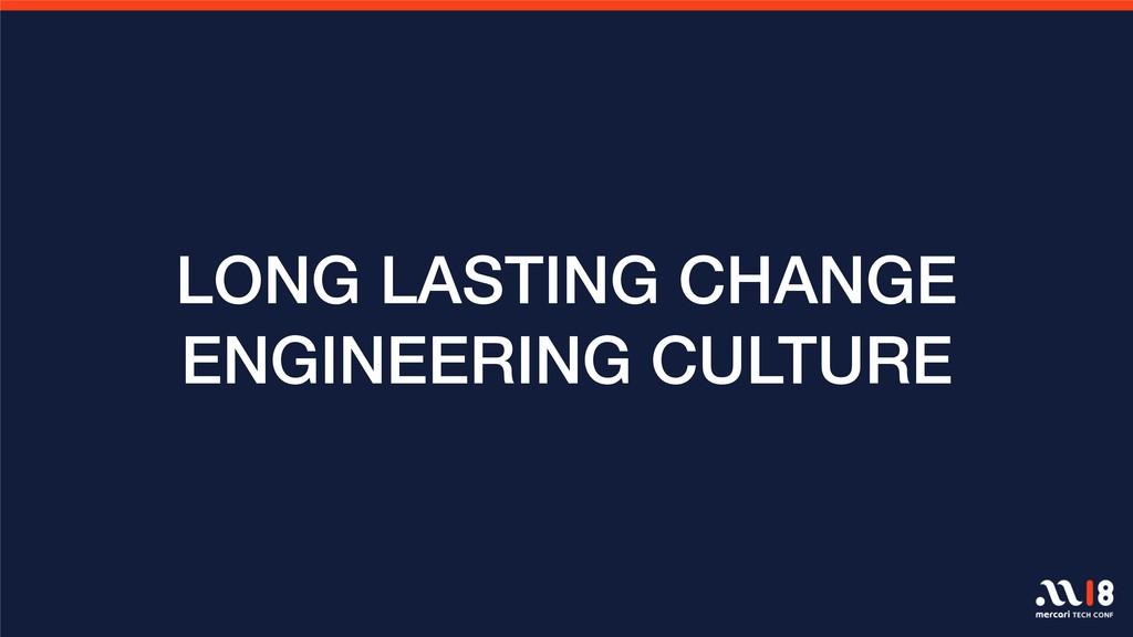 LONG LASTING CHANGE ENGINEERING CULTURE