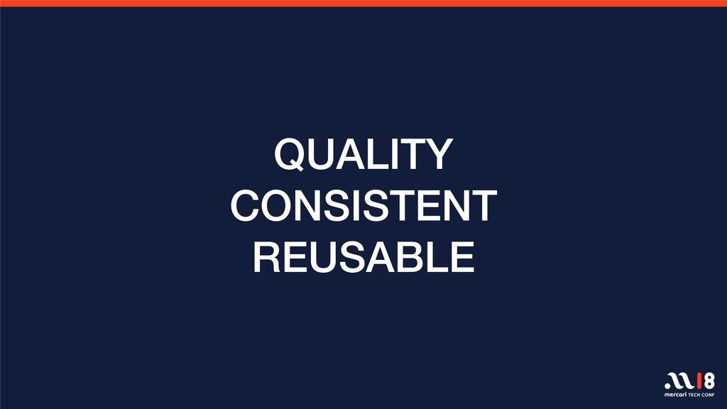 QUALITY CONSISTENT REUSABLE