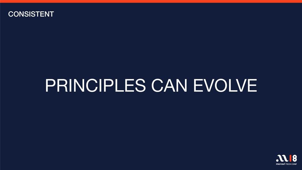 PRINCIPLES CAN EVOLVE CONSISTENT