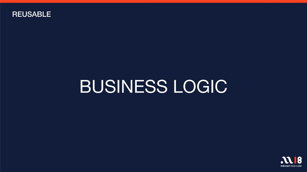 BUSINESS LOGIC REUSABLE