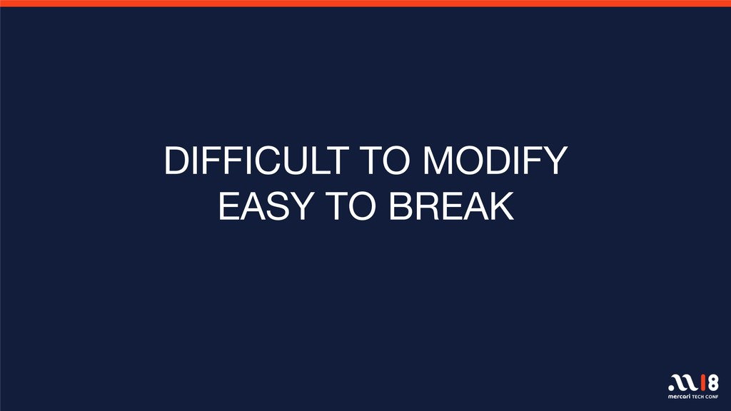 DIFFICULT TO MODIFY EASY TO BREAK