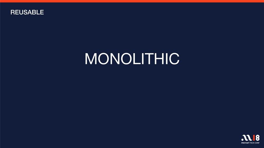 MONOLITHIC   REUSABLE
