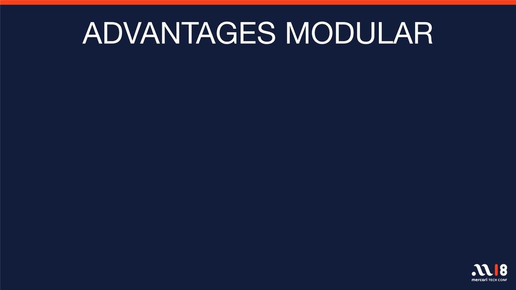 ADVANTAGES MODULAR