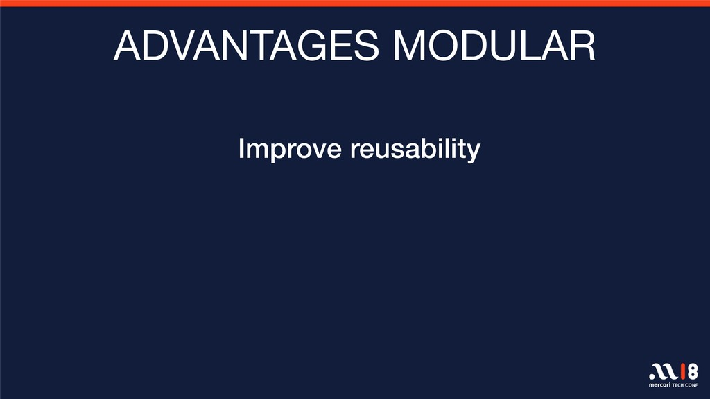 ADVANTAGES MODULAR Improve reusability
