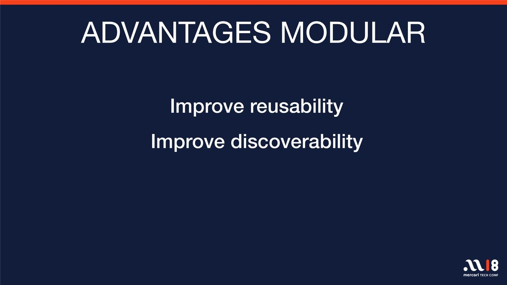 ADVANTAGES MODULAR Improve reusability Improve ...